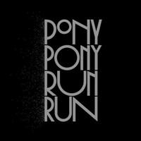 Pony Pony Run Run - You Need Pony Pony Run Run