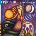 Opus III - Guru Mother