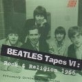 The Beatles - Beatles Tapes 6: Rock & Religion 1966