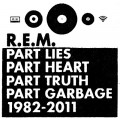 R.E.M - Part Lies, Part Heart, Part Truth, Part Garbage: 1982-2011