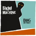 Bikini Machine - Bang On Time!