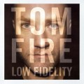 Tom Fire - Low Fidelity