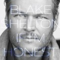 Blake Shelton - If I'm Honest