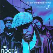 The Roots - Do you want more ?!!!??!