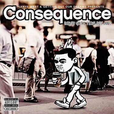 Consequence - Don't Quit Your Day Job!